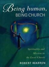 Being Human, Being Church: Spirituality and Mission in the Local Church,Robert