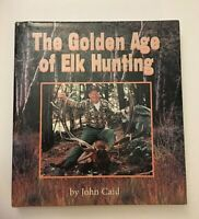 The Golden Age of Elk Hunting, SIGNED by John Caid Hardback in dust jacket, FINE