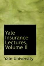 Yale Insurance Lectures, Volume Ii: By Yale University