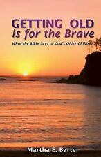 Getting Old Is for the Brave : What the Bible Says to God's Older Children by...