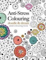 Anti-Stress Colouring: doodle & dream: A beautiful, inspiring & calming colourin