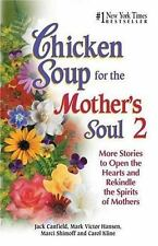Chicken Soup for the Mother's Soul 2: More Stories to Open the Hearts and Rekind