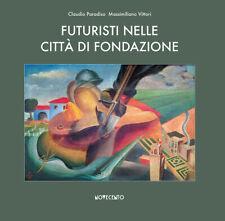 FUTURISMO - FUTURISTI NELLE CITTà DI FONDAZIONE AGRO PONTINO LITTORIA Aprilia