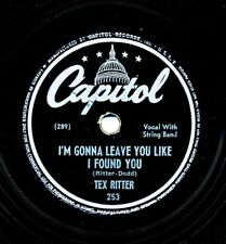 TEX RITTER on 1946 Capitol 253 - I'm Gonna Leave You Like I Found You