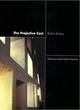 NEW The Projective Cast: Architecture and Its Three Geometries by Robin Evans