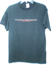 NOBEL PEACE PRIZE ONE LINER T SHIRT MEDIUM I'D KILL FOR A NOBEL PEACE PRIZE NEW