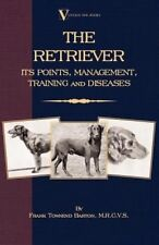 The Retriever: Its Points; Management; Training & Diseases (Labrador, Flat-Coate