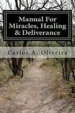 Manual for Miracles, Healing and Deliverance : Freedom from Demons, Diseases,...