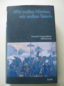 Wir wollen Männer, wir wollen Taten - Deutsche Corpsstudenten - Siedler Verlag