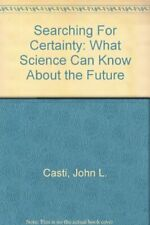 Searching For Certainty: What Science Can Know About ... by Casti, John Hardback