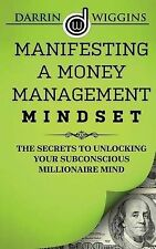 Manifesting A Money Management Mindset: The Secrets To Unlocking Your Subconscio