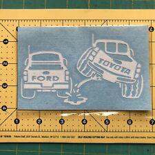 TOYOTA PISS ON FORD Truck Vinyl Decal DieCut Sticker Vehicle Toolbox Window #397