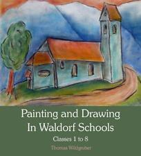 Painting and Drawing in Waldorf Schools: Classes 1 to 8 by Thomas Wildgruber, NE