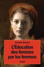 L'Éducation des Femmes Par les Femmes by Octave Gréard (2016, Paperback)