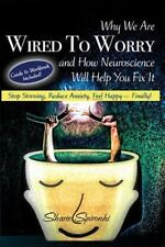 Why We Are Wired to Worry and How Neuroscience Will Help You Fix It : Stop...