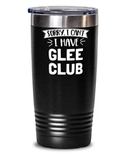 Funny Glee Club Gift - Sorry I Can't - Cute Present for Glee Club Lovers - 20oz