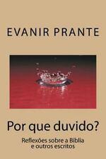 Por Que Duvido? : Reflexões Sobre a Bíblia e Outros Escritos by Evanir Prante...