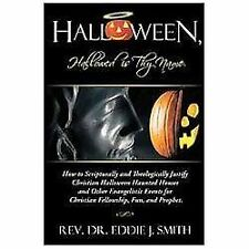 Halloween, Hallowed Is Thy Name: How To Scripturally And Theologically Justif...