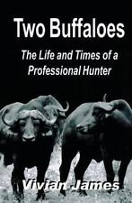 Two Buffaloes : The Life and Times of a Professional Hunter, Paperback by Jam...