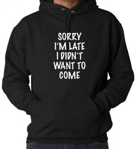 SORRY IM LATE I DIDNT WANT TO COME Hoodie FASHION MORNING PERSON Top Quality
