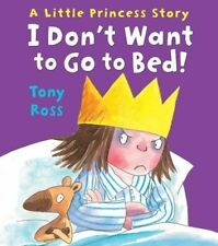 I Don't Want to Go to Bed! (Little Princess) by Tony Ross (Paperback)