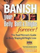 Banish Your Belly, Butt and Thighs Forever!: The Real Woman's Guide to Body Shap