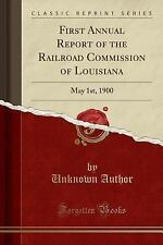 First Annual Report of the Railroad Commission of Louisiana: May 1st, 1900 (Clas