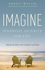 Imagine Financial Security for Life : Helping You Retire with Confidence and...