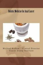 Holistic Medicine for Anal Cancer by Michael Braham (2012, Paperback)