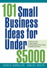 101 Small Business Ideas for Under $5000 by Janice Keefe and Corey Sandler...