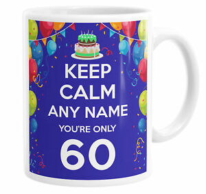 Keep Calm You're Only 60 Personalised Custom Name Mug Tea Cup