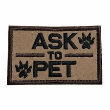 Ask to Pet, K9 Dog Embroidered Tactical Morale Hook & Loop Patch Coyote Brown