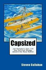 Capsized : Jim Nalepka's Epic 119 Day Survival Voyage Aboard the Rose-Noelle...