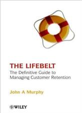 The Life Belt: The Definitive Guide to Managing Customer Retention By John A. M