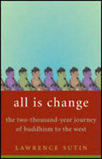 All is Change: The 2000-year journey of Buddhism to the west Lawarence Sutin New