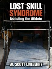 Lost Skill Syndrome: Assisting the Athlete. Lineberry, Scott 9781478742654.#