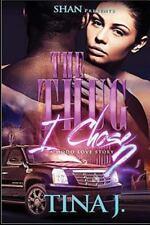The Thug I Chose: The Thug I Chose 2: a Hood Love Story by Tina J. (2015,...