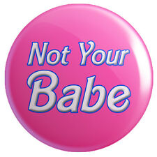 Not Your Babe BUTTON PIN BADGE 25mm 1 INCH | Feminism/Feminist | #metoo