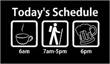 "9"" TODAY SCHEDULE COFFEE HIKING BEER FUNNY VINYL DECAL STICKER"