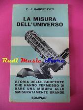 book libro La misura dell'universo F.J.HARGREAVES 1959 EDIZIONE BOMPIANI (L5)