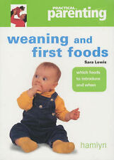 Weaning and First Foods: Which Foods to Introduce and When by Sara Lewis...