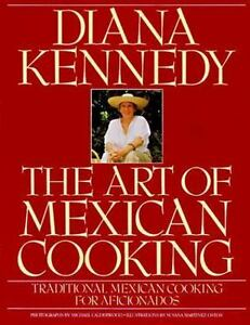 The Art of Mexican Cooking : Traditional Mexican Cooking for Aficionados by...