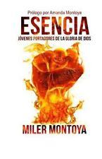 Esencia : Jovenes Portadores de la Gloria de Dios by Miler Montoya (2015,...