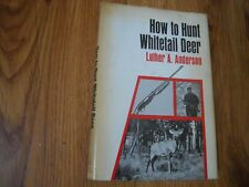 HOW TO HUNT WHITETAIL DEER  by  Luther Anderson  1968   HC/DJ