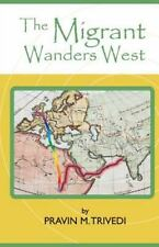 The Migrant Wanders West by Pravin Trivedi (2014, Paperback)