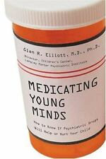 Medicating Young Minds: How to Know If Psychiatric Drugs Will Help or Hurt Your