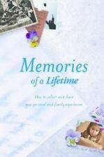 Memories of a Lifetime : How to Collect and Share Your Personal and Family...