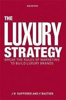 The Luxury Strategy: Break the Rules of Marketing to Build Luxury Brands (Hardba
