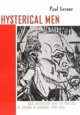 Cornell Studies in the History of Psychiatry: Hysterical Men : War,...