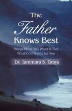 The Father Knows Best : When What You Want Is Not What God Wants for You by...